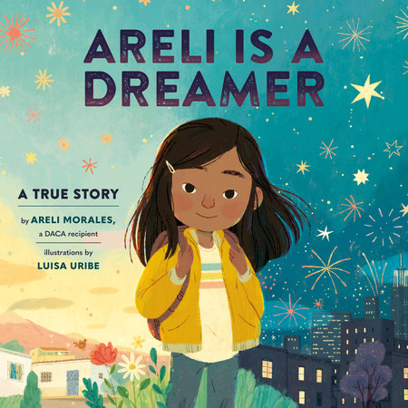 Areli Morales; illustrated by Luisa Uribe Areli is a Dreamer